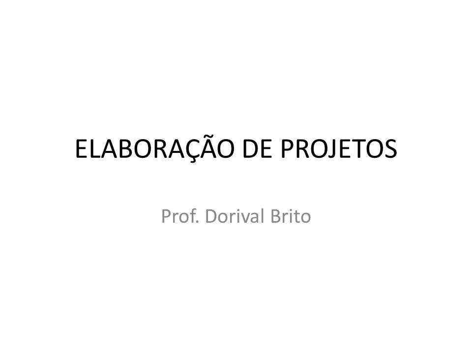 ELABORAÇÃO DE PROJETOS Prof. Dorival Brito