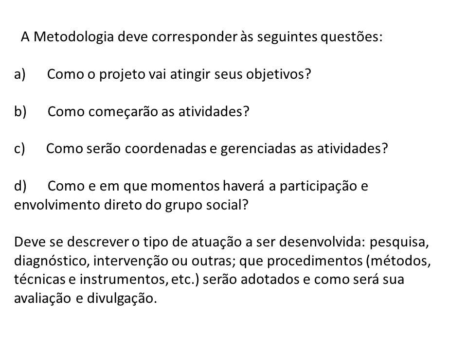 A Metodologia deve corresponder às seguintes questões: a) Como o projeto vai atingir seus objetivos.