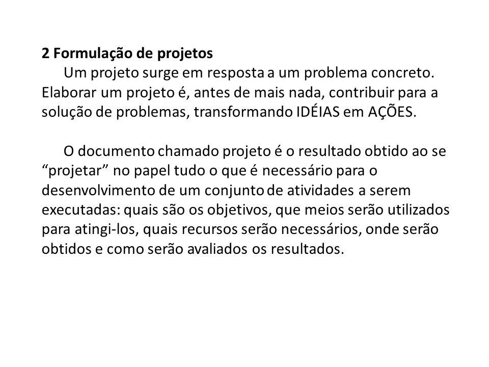 2 Formulação de projetos Um projeto surge em resposta a um problema concreto.