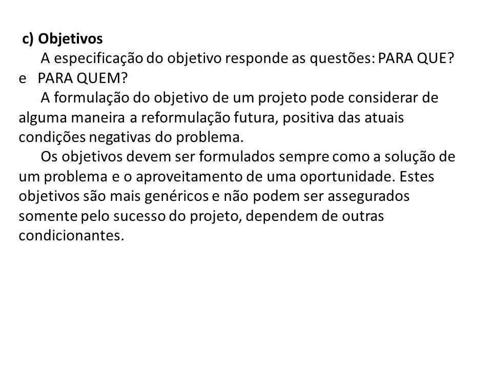c) Objetivos A especificação do objetivo responde as questões: PARA QUE.