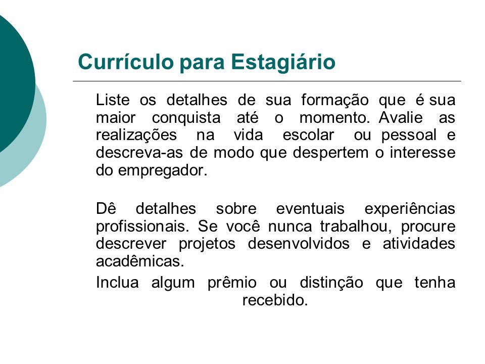 Currículo para Estagiário Liste os detalhes de sua formação que é sua maior conquista até o momento. Avalie as realizações na vida escolar ou pessoal