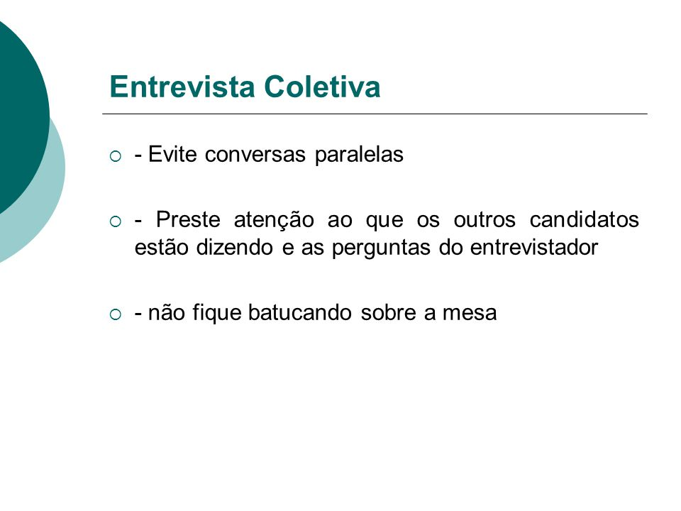 Entrevista Coletiva  - Evite conversas paralelas  - Preste atenção ao que os outros candidatos estão dizendo e as perguntas do entrevistador  - não