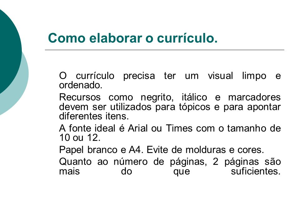 Como elaborar o currículo. O currículo precisa ter um visual limpo e ordenado. Recursos como negrito, itálico e marcadores devem ser utilizados para t