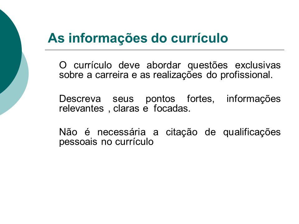 As informações do currículo O currículo deve abordar questões exclusivas sobre a carreira e as realizações do profissional. Descreva seus pontos forte