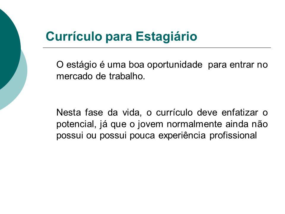 Currículo para Estagiário O estágio é uma boa oportunidade para entrar no mercado de trabalho. Nesta fase da vida, o currículo deve enfatizar o potenc