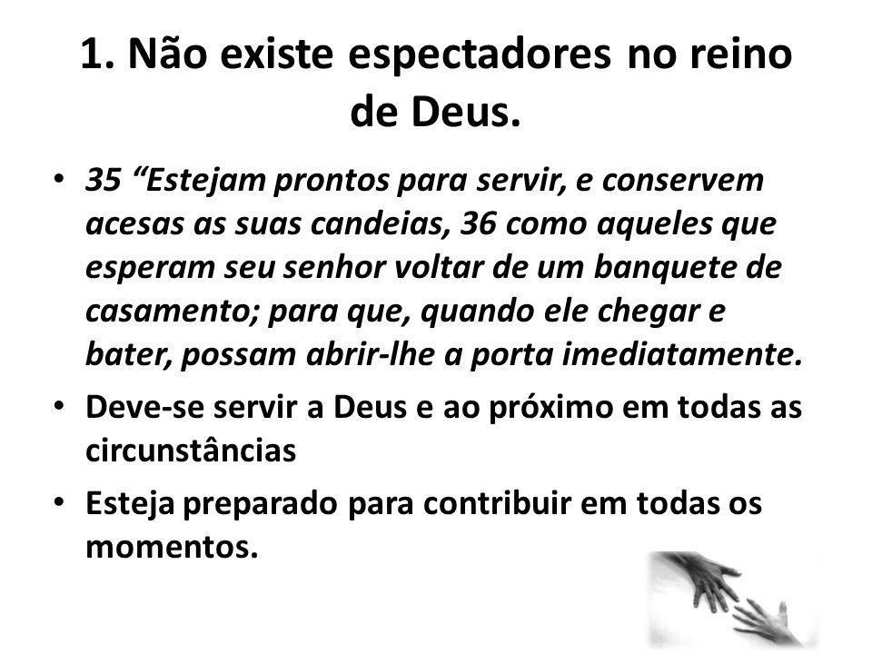 """1. Não existe espectadores no reino de Deus. 35 """"Estejam prontos para servir, e conservem acesas as suas candeias, 36 como aqueles que esperam seu sen"""