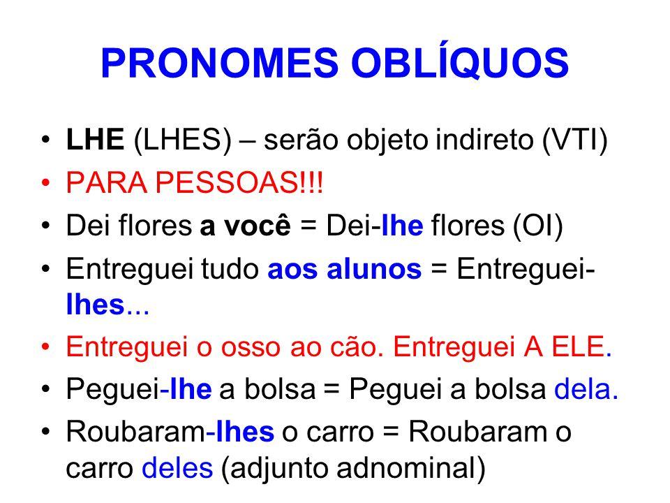 PRONOMES OBLÍQUOS LHE (LHES) – serão objeto indireto (VTI) PARA PESSOAS!!.