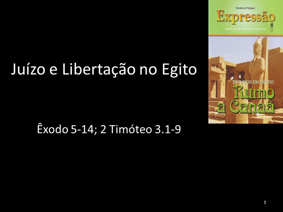 Juízo e Libertação no Egito Êxodo 5-14; 2 Timóteo 3.1-9 1