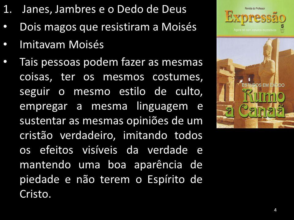1. Janes, Jambres e o Dedo de Deus Dois magos que resistiram a Moisés Imitavam Moisés Tais pessoas podem fazer as mesmas coisas, ter os mesmos costume