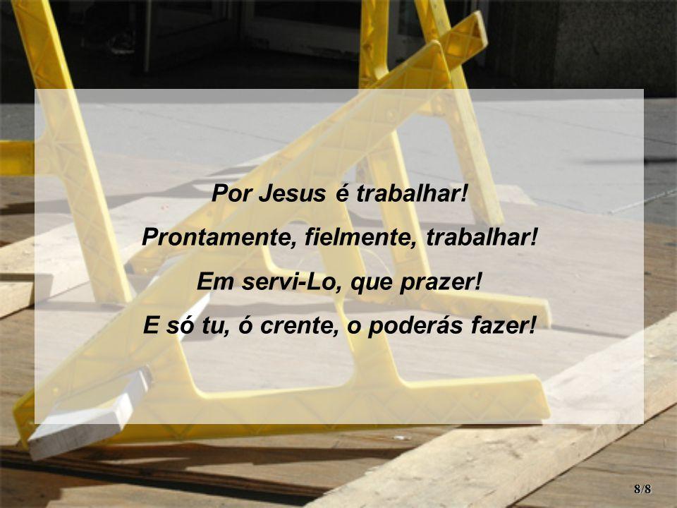 Por Jesus é trabalhar.Prontamente, fielmente, trabalhar.