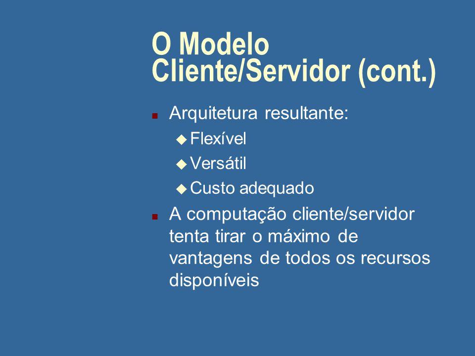 O Modelo Cliente/Servidor (cont.) O modelo é a forma mais usada para implementação de Sistemas Distribuídos, fazendo convergir: n Interfaces gráficas n Máquinas potentes de baixo custo n Redes confiáveis consequentemente...