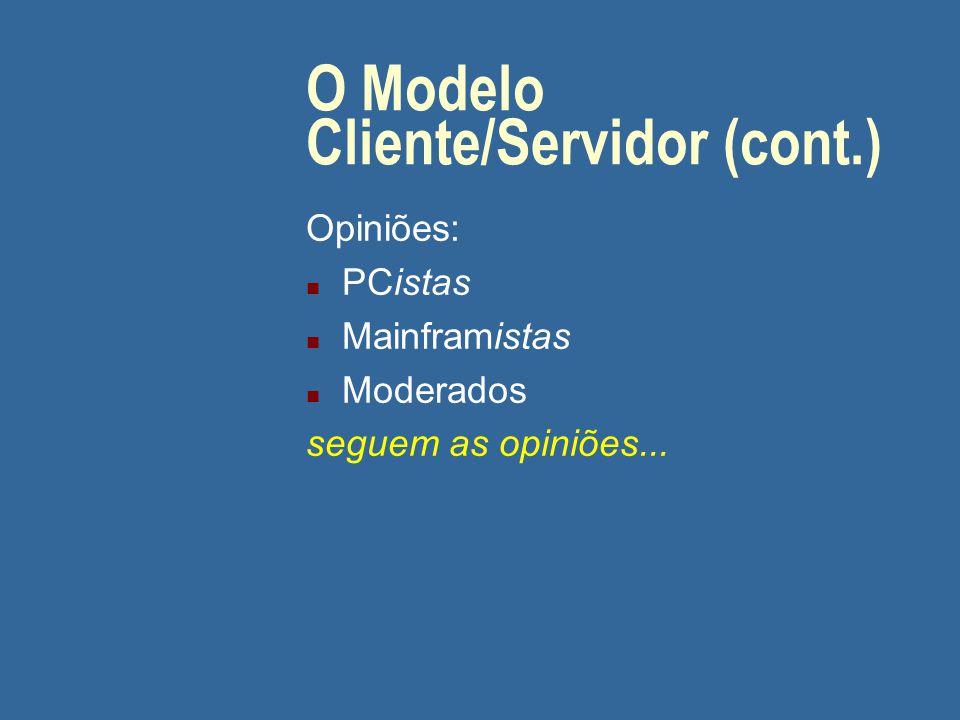 O Modelo Cliente/Servidor (cont.) Forças de mercado: PC standalone Mainframe multiusuário Downsizing Upsizing Mainframe Servidor de PC Cliente Rightsizing