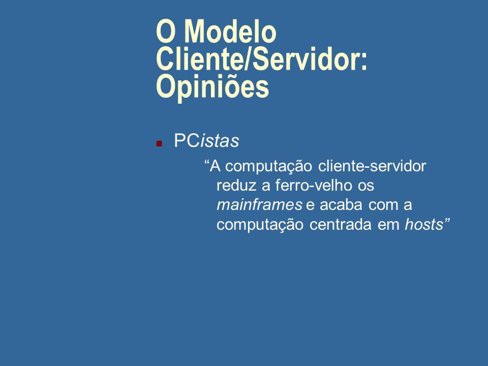 O Modelo Cliente/Servidor (cont.) Opiniões: n PCistas n Mainframistas n Moderados seguem as opiniões...
