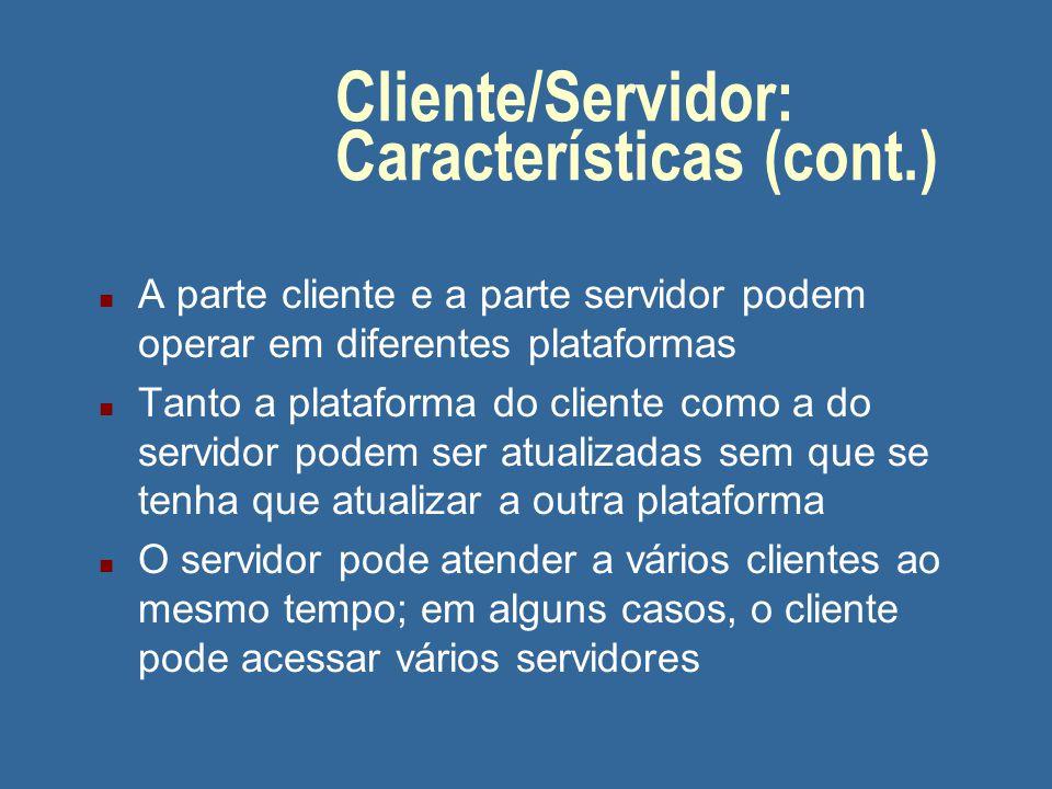 O Modelo Cliente/Servidor (cont.) Características n Uma arquitetura cliente/servidor consiste de um processo cliente e um processo servidor, distintos um do outro, embora possam interagir totalmente n O servidor é um provedor de serviços; o cliente é um consumidor desses serviços