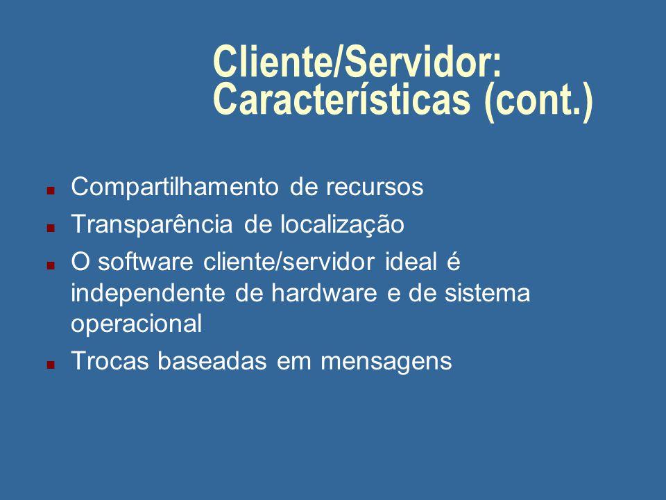 Cliente/Servidor: Características (cont.) n Sistemas cliente/servidor são capazes de operar em rede n A parte da lógica do aplicativo reside no client
