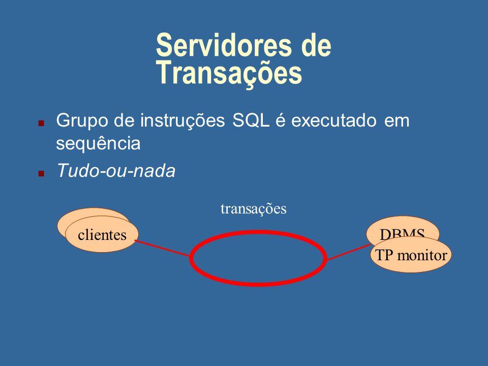 Servidores de Banco de Dados n Retornam dados solicitados è Mais eficientes clientesDBMS chamadas SQL