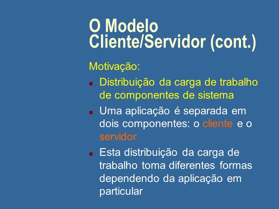 O Modelo Cliente/Servidor (cont.) n Para evitar o overhead de protocolos como OSI e TCP/IP, o modelo cliente/servidor se baseia num protocolo simples, sem conexão, chamado pedido- resposta (request-reply) n Vantagens: simplicidade e eficiência