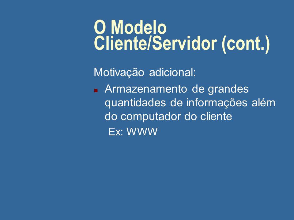 O Modelo Cliente/Servidor (cont.) Motivação: n Distribuição da carga de trabalho de componentes de sistema n Uma aplicação é separada em dois componen