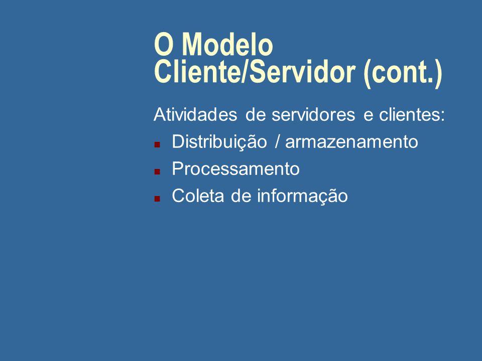 O Modelo Cliente/Servidor (cont.) Motivação adicional: n Armazenamento de grandes quantidades de informações além do computador do cliente Ex: WWW
