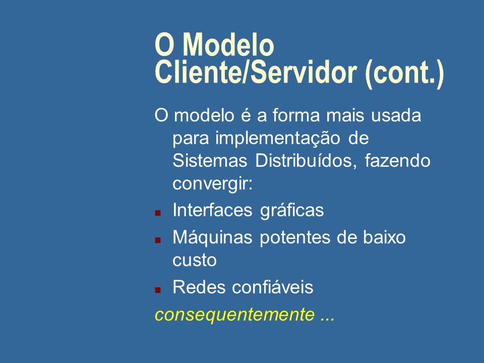 O Modelo Cliente/Servidor (cont.) Atividades de servidores e clientes: n Distribuição / armazenamento n Processamento n Coleta de informação
