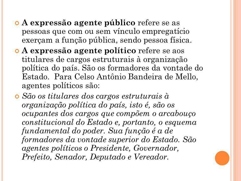 A expressão agente público refere se as pessoas que com ou sem vínculo empregatício exerçam a função pública, sendo pessoa física. A expressão agente