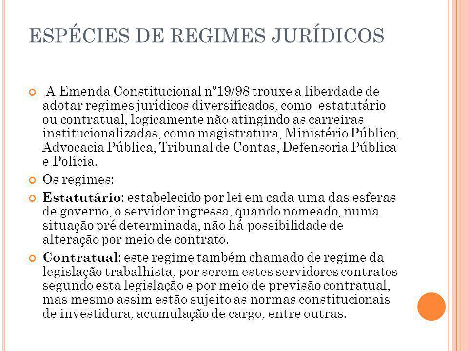 ESPÉCIES DE REGIMES JURÍDICOS A Emenda Constitucional nº19/98 trouxe a liberdade de adotar regimes jurídicos diversificados, como estatutário ou contr