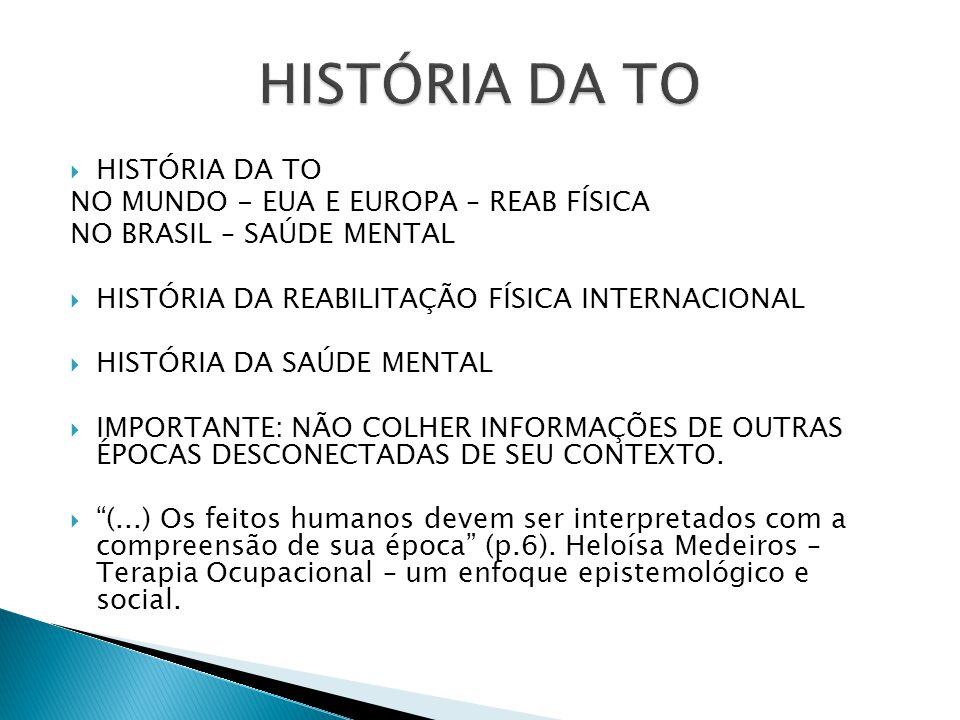  HISTÓRIA DA TO NO MUNDO - EUA E EUROPA – REAB FÍSICA NO BRASIL – SAÚDE MENTAL  HISTÓRIA DA REABILITAÇÃO FÍSICA INTERNACIONAL  HISTÓRIA DA SAÚDE ME