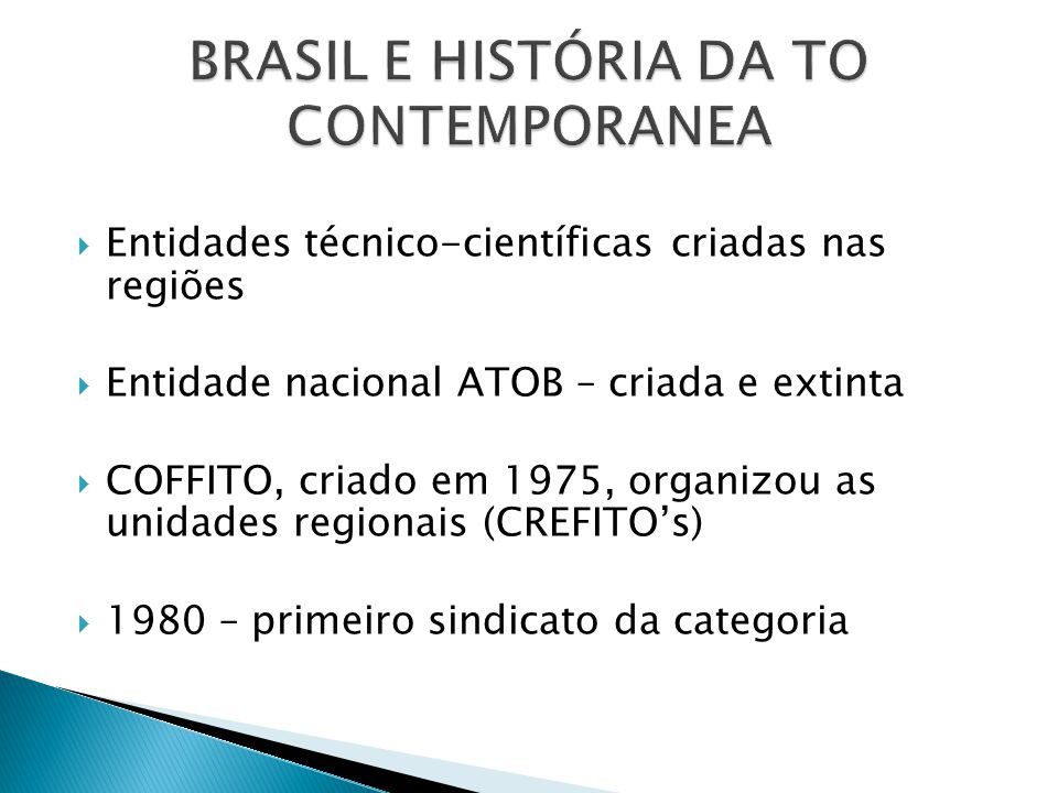  Entidades técnico-científicas criadas nas regiões  Entidade nacional ATOB – criada e extinta  COFFITO, criado em 1975, organizou as unidades regio