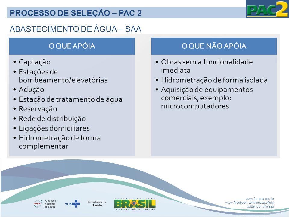 www.funasa.gov.br www.facebook.com/funasa.oficial twitter.com/funasa PROCESSO DE SELEÇÃO – PAC 2 ABASTECIMENTO DE ÁGUA – SAA