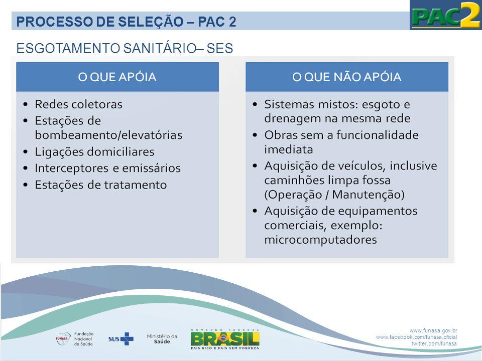 www.funasa.gov.br www.facebook.com/funasa.oficial twitter.com/funasa PROCESSO DE SELEÇÃO – PAC 2 ESGOTAMENTO SANITÁRIO– SES
