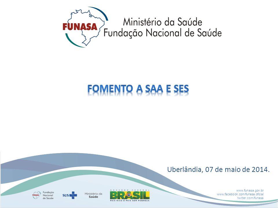 www.funasa.gov.br www.facebook.com/funasa.oficial twitter.com/funasa Uberlândia, 07 de maio de 2014.