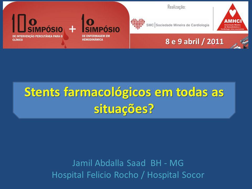 Stents farmacológicos em todas as situações? Jamil Abdalla Saad BH - MG Hospital Felicio Rocho / Hospital Socor 8 e 9 abril / 2011