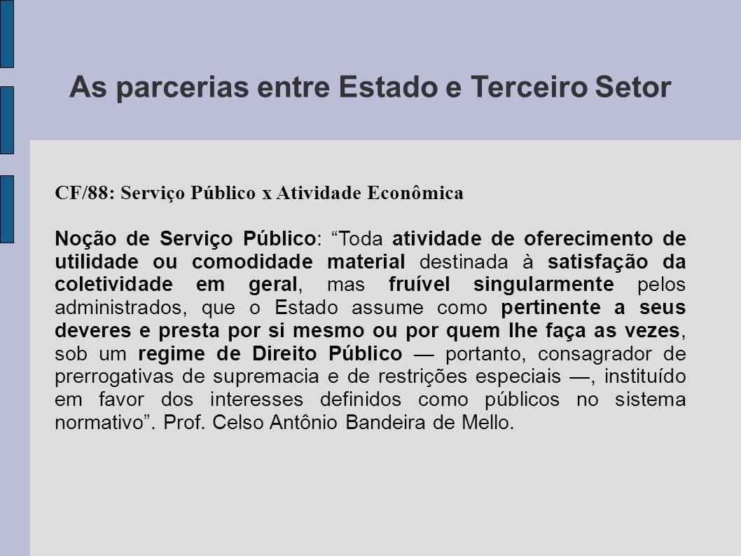 """As parcerias entre Estado e Terceiro Setor CF/88: Serviço Público x Atividade Econômica Noção de Serviço Público: """"Toda atividade de oferecimento de u"""