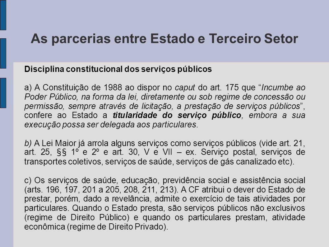 As parcerias entre Estado e Terceiro Setor Disciplina constitucional dos serviços públicos a) A Constituição de 1988 ao dispor no caput do art. 175 qu