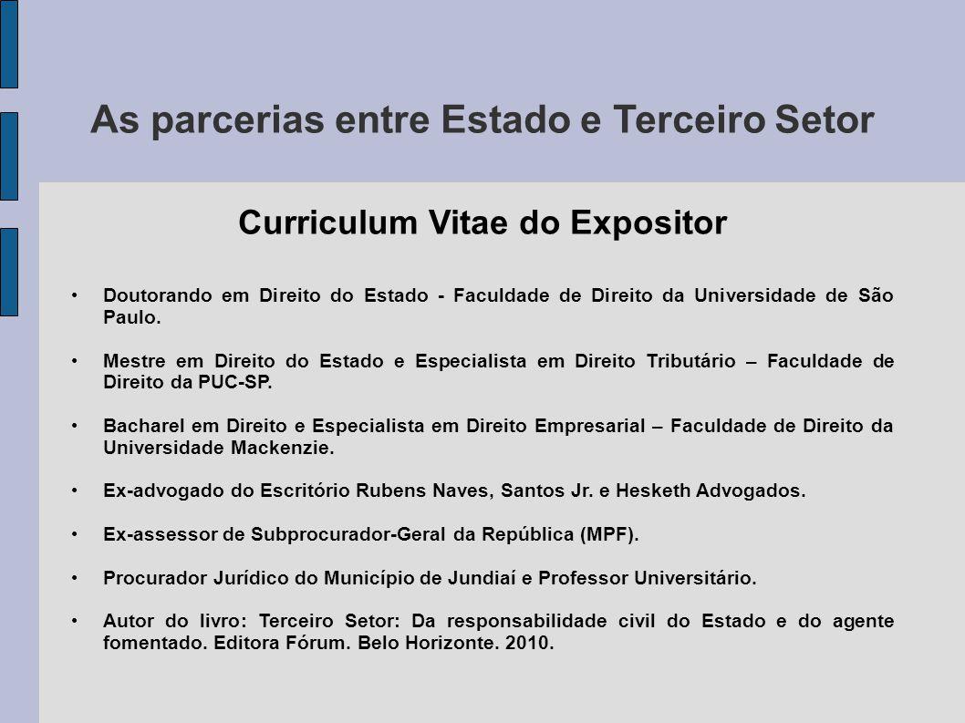 As parcerias entre Estado e Terceiro Setor Curriculum Vitae do Expositor Doutorando em Direito do Estado - Faculdade de Direito da Universidade de São Paulo.