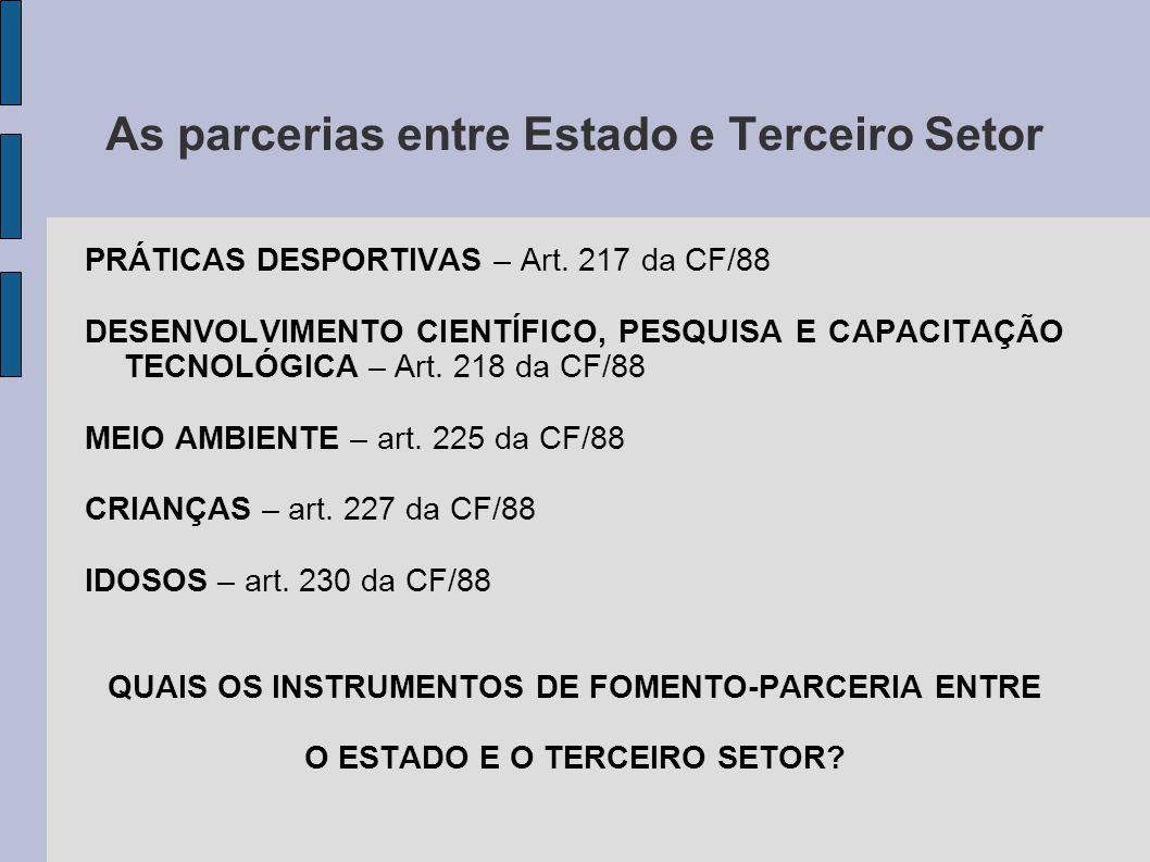 As parcerias entre Estado e Terceiro Setor PRÁTICAS DESPORTIVAS – Art. 217 da CF/88 DESENVOLVIMENTO CIENTÍFICO, PESQUISA E CAPACITAÇÃO TECNOLÓGICA – A