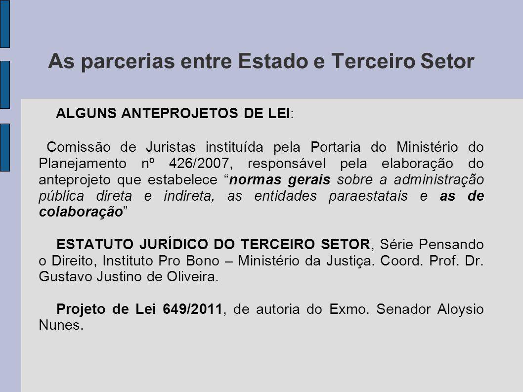 As parcerias entre Estado e Terceiro Setor ALGUNS ANTEPROJETOS DE LEI: Comissão de Juristas instituída pela Portaria do Ministério do Planejamento nº