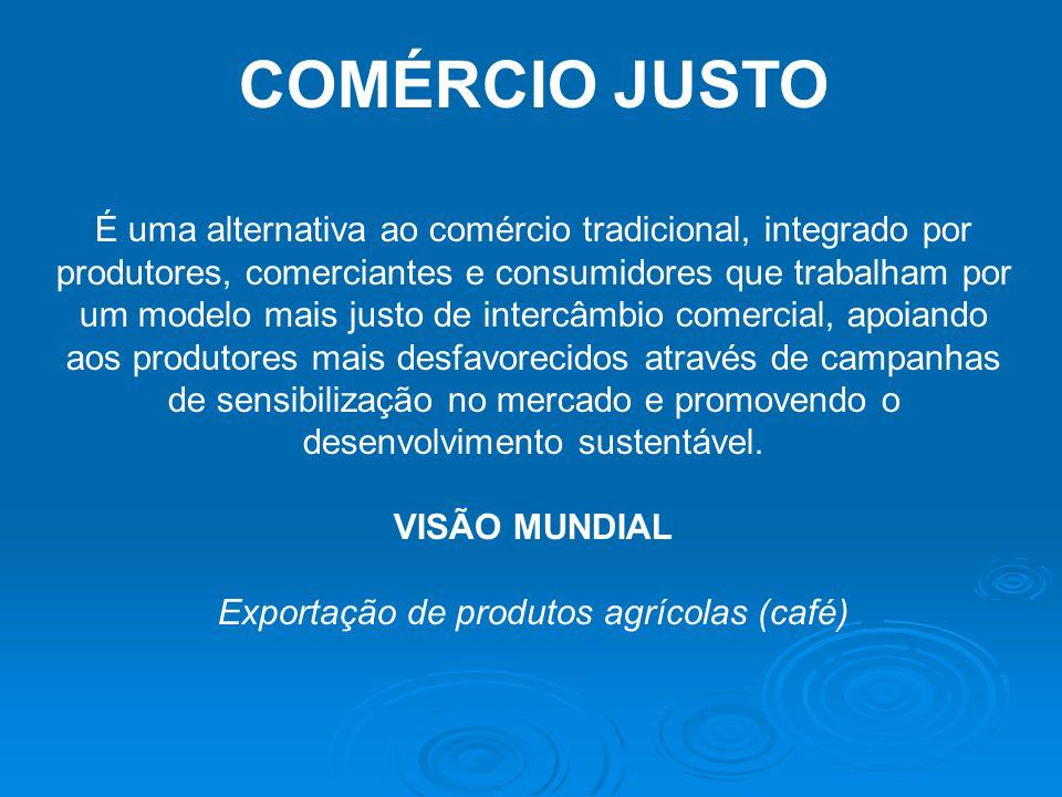 COMÉRCIO JUSTO É uma alternativa ao comércio tradicional, integrado por produtores, comerciantes e consumidores que trabalham por um modelo mais justo