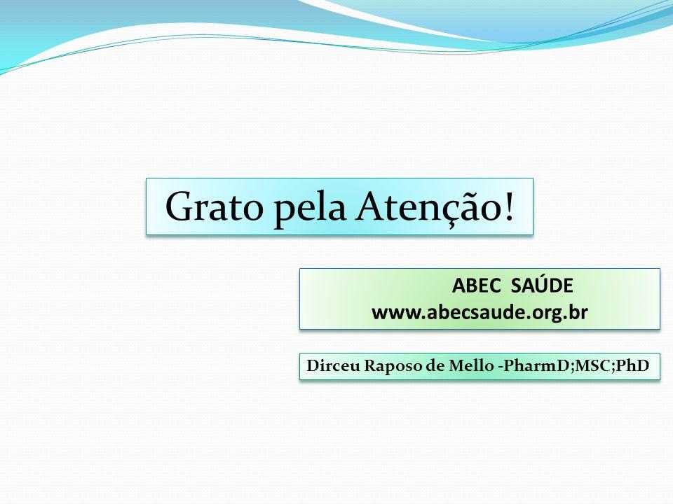 Grato pela Atenção! Dirceu Raposo de Mello -PharmD;MSC;PhD ABEC SAÚDE www.abecsaude.org.br ABEC SAÚDE www.abecsaude.org.br