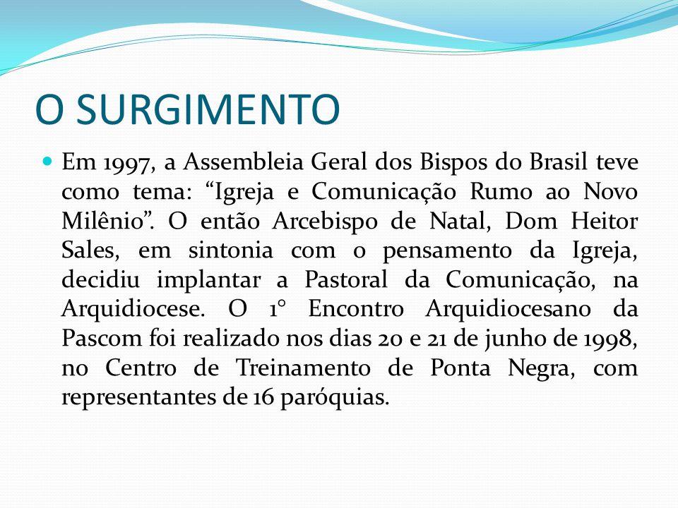 """O SURGIMENTO Em 1997, a Assembleia Geral dos Bispos do Brasil teve como tema: """"Igreja e Comunicação Rumo ao Novo Milênio"""". O então Arcebispo de Natal,"""