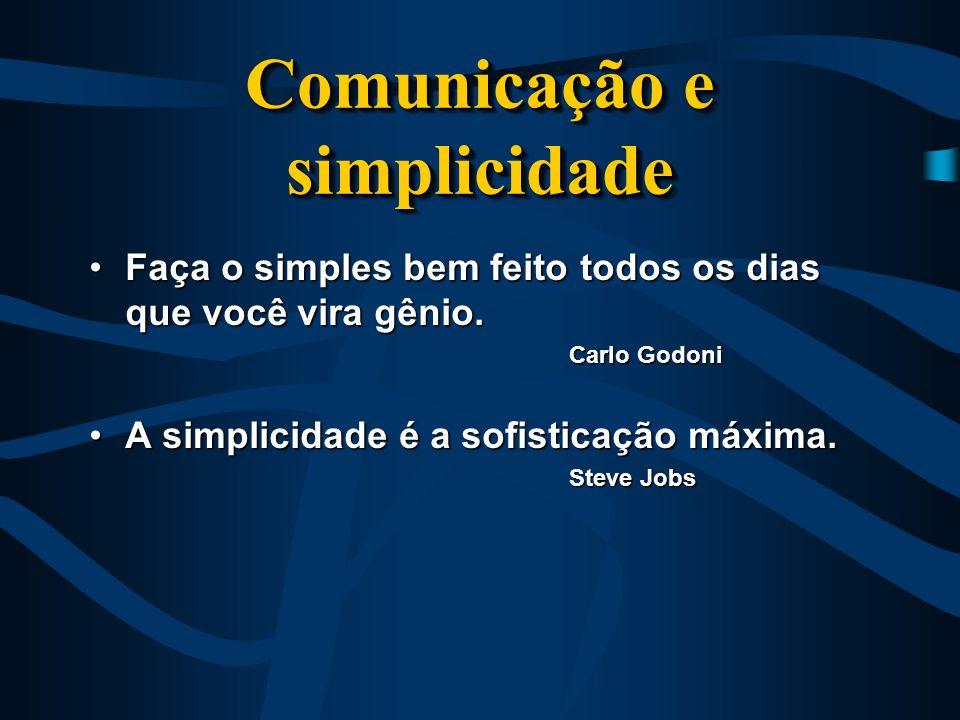 Comunicação e simplicidade Faça o simples bem feito todos os dias que você vira gênio.Faça o simples bem feito todos os dias que você vira gênio.