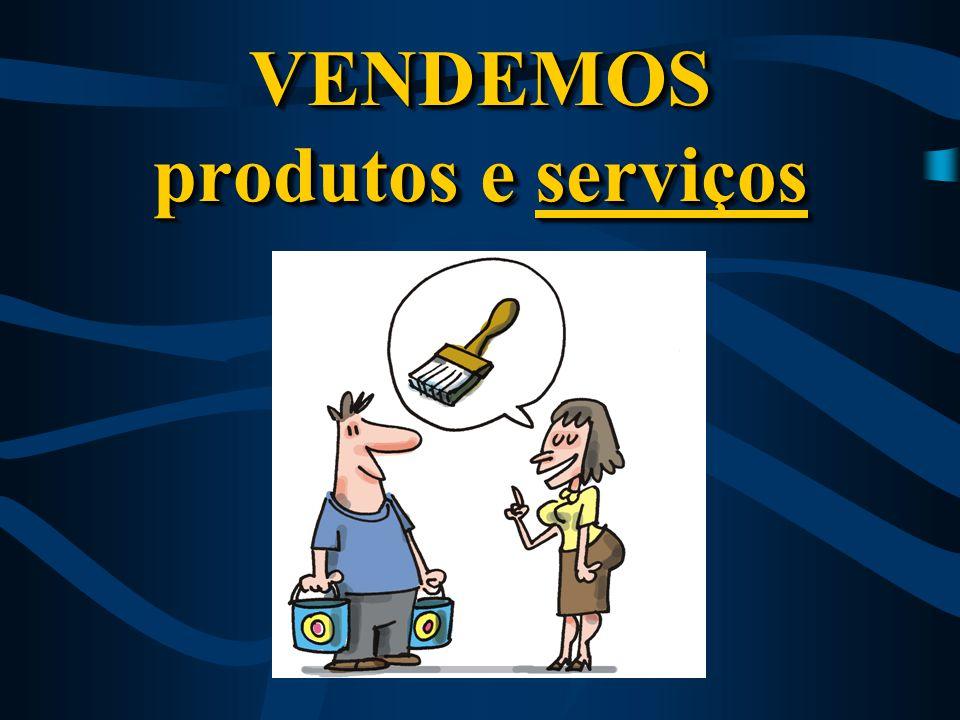 VENDEMOS produtos e serviços