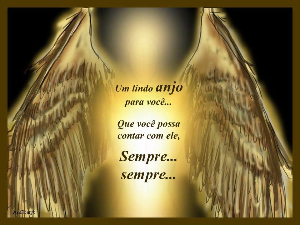 Um lindo anjo para você... Que você possa contar com ele, Sempre... sempre...