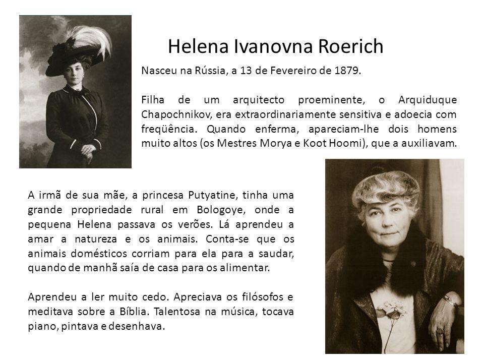 Helena Ivanovna Roerich Nasceu na Rússia, a 13 de Fevereiro de 1879. Filha de um arquitecto proeminente, o Arquiduque Chapochnikov, era extraordinaria