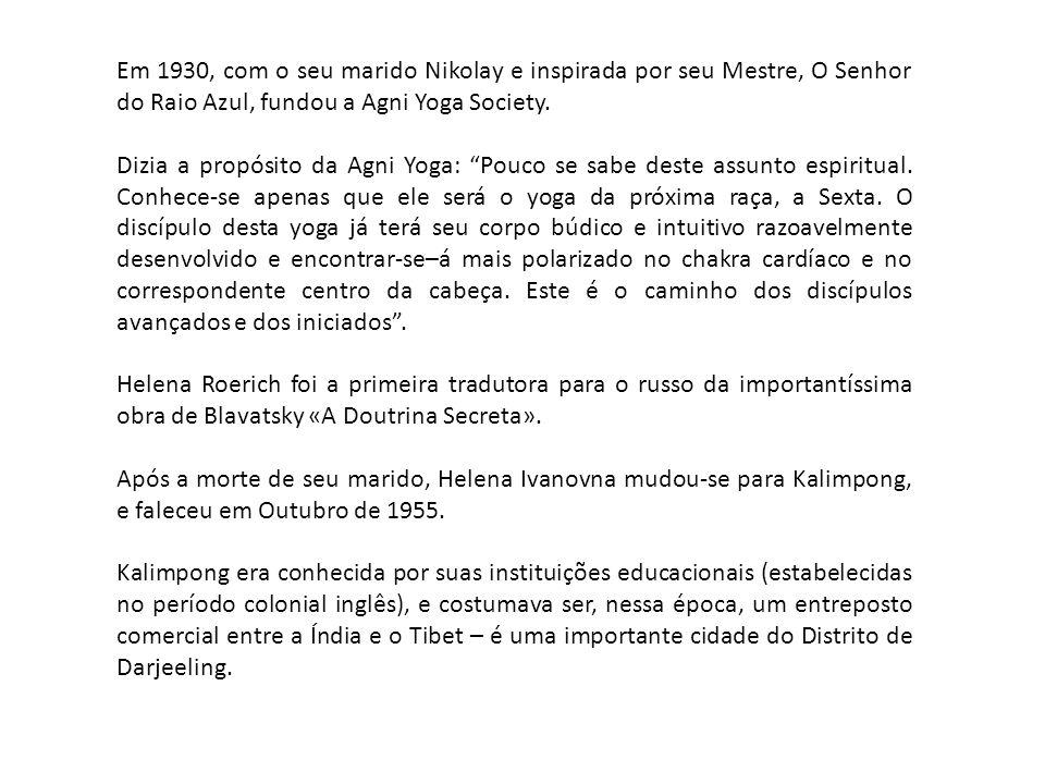 """Em 1930, com o seu marido Nikolay e inspirada por seu Mestre, O Senhor do Raio Azul, fundou a Agni Yoga Society. Dizia a propósito da Agni Yoga: """"Pouc"""