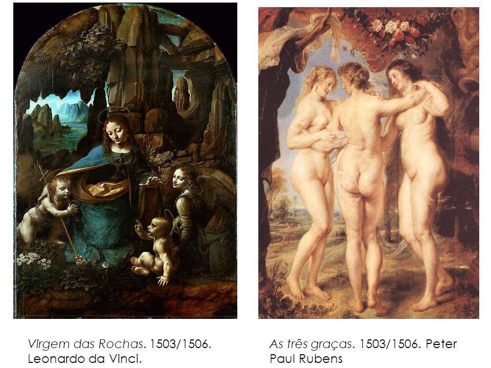 Virgem das Rochas. 1503/1506. Leonardo da Vinci. As três graças. 1503/1506. Peter Paul Rubens