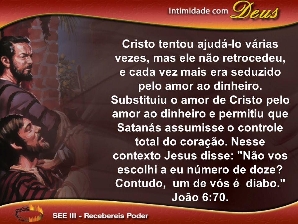 Cristo tentou ajudá-lo várias vezes, mas ele não retrocedeu, e cada vez mais era seduzido pelo amor ao dinheiro. Substituiu o amor de Cristo pelo amor