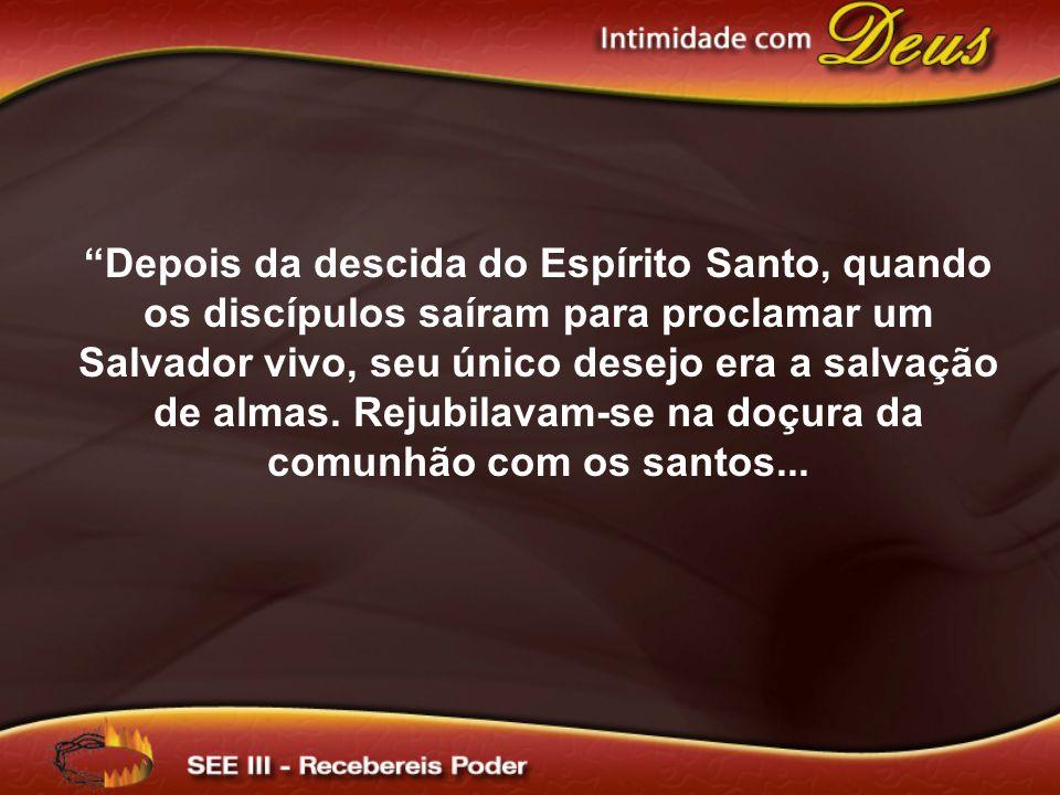 """""""Depois da descida do Espírito Santo, quando os discípulos saíram para proclamar um Salvador vivo, seu único desejo era a salvação de almas. Rejubilav"""