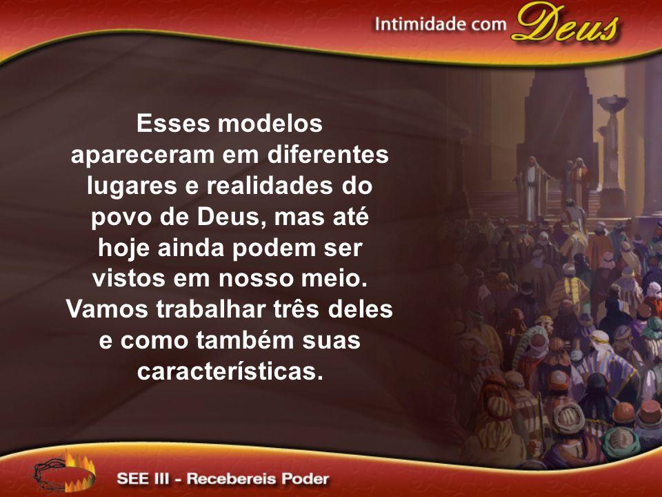 Esses modelos apareceram em diferentes lugares e realidades do povo de Deus, mas até hoje ainda podem ser vistos em nosso meio. Vamos trabalhar três d
