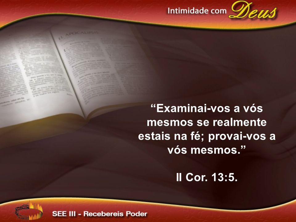 """""""Examinai-vos a vós mesmos se realmente estais na fé; provai-vos a vós mesmos."""" II Cor. 13:5."""